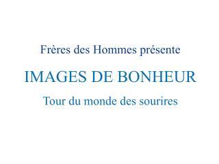 Frères des Hommes présente IMAGES DE BONHEUR Tour du monde des sourires