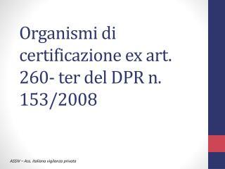 Organismi di certificazione ex art. 260- ter del DPR n. 153/2008