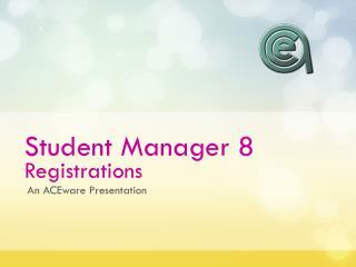 Student Manager 8 Registrations