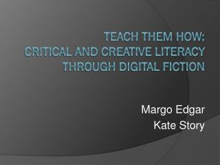 Teach Them How:  Critical and Creative Literacy through Digital Fiction