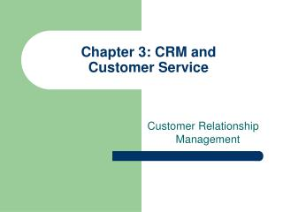 Chapter 3: CRM and  Customer Service