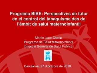 Mireia Jané Checa Programa de Salut Maternoinfantil Direcció General de Salut Pública