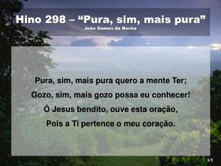 """Hino 298 – """"Pura, sim, mais pura"""" João Gomes da Rocha"""