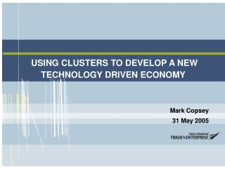 USING CLUSTERS TO DEVELOP A NEW TECHNOLOGY DRIVEN ECONOMY