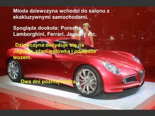 Młoda dziewczyna wchodzi do salonu z ekskluzywnymi samochodami.
