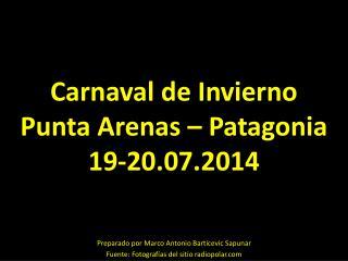 Carnaval de Invierno Punta Arenas – Patagonia 19-20.07.2014