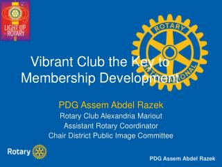 Vibrant Club the Key to  Membership Development