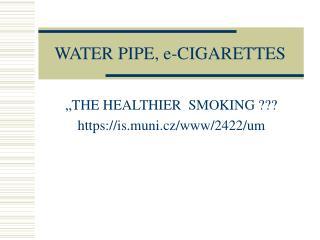 WATER PIPE, e-CIGARETTES