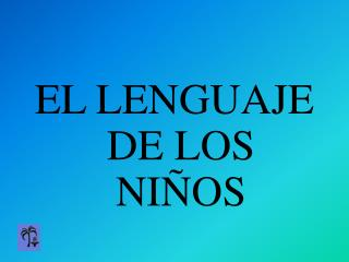 EL LENGUAJE DE LOS NIÑOS