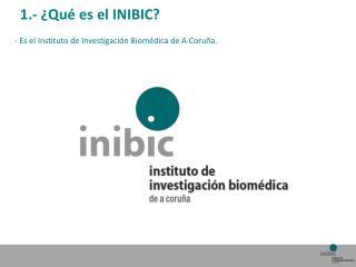 1.- ¿Qué es el INIBIC ?