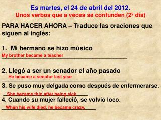 Es martes, el 24 de abril del 2012. Unos verbos que a veces se confunden (2º día)