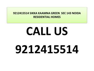 9212415514 SIKKA KAAMNA GREEN  SEC 143 NOIDARESIDENTIALHOMES