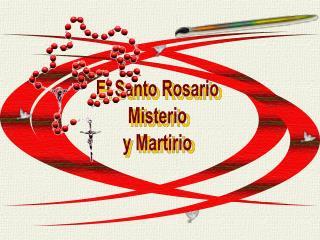 El Santo Rosario Misterio y Martirio