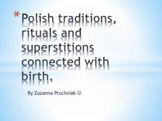 Polish  traditions ,  rituals  and  superstitions connected with  birth.