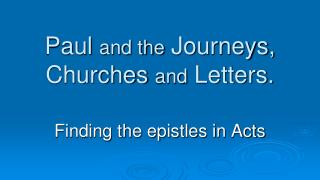 Paul  and the  Journeys, Churches  and  Letters.