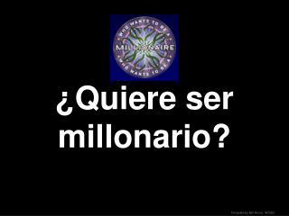 ¿Quiere ser millonario?