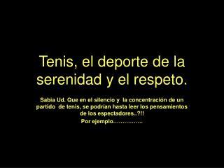 Tenis, el deporte de la serenidad y el respeto.