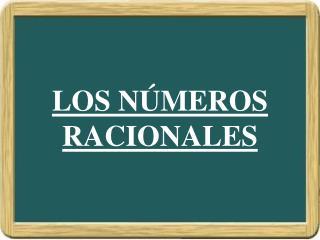 LOS NÚMEROS RACIONALES