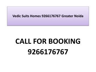 Vedic Suits Homes 9266176767 Greater Noida