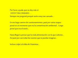 Por Favor, ayuda; que no doy m�s s�:      ESTOY TAN CANSADO . . .