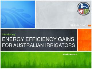 introducing ENERGY EFFICIENCY GAINS  FOR AUSTRALIAN IRRIGATORS