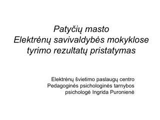 Patyčių masto  Elektrėnų savivaldybės mokyklose  tyrimo rezultatų pristatymas
