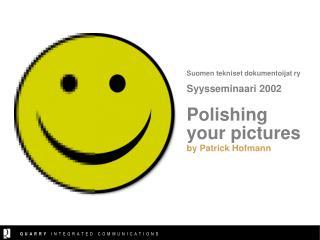 Suomen tekniset dokumentoijat ry  Syysseminaari 2002 Polishing your pictures