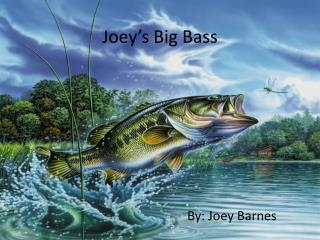 Joey's Big Bass