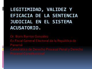 LEGITIMIDAD, VALIDEZ Y EFICACIA DE LA SENTENCIA JUDICIAL EN EL SISTEMA ACUSATORIO.