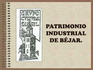 PATRIMONIO INDUSTRIAL DE BÉJAR.
