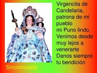 Virgencita de Candelaria, patrona de mi pueblo mi Puno lindo. Venimos desde muy lejos a venerarte