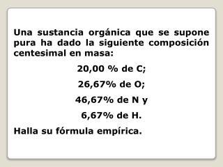 Una sustancia orgánica que se supone pura ha dado la siguiente composición  centesimal en masa: