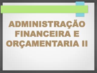 ADMINISTRAÇÃO  FINANCEIRA E ORÇAMENTARIA II