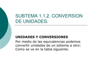 SUBTEMA 1.1.2. CONVERSION DE UNIDADES.
