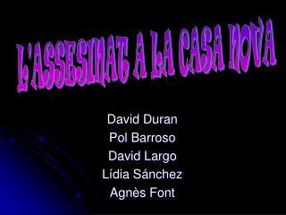 David Duran Pol Barroso David Largo Lídia Sánchez Agnès Font