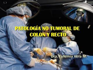 PATOLOGÍA NO TUMORAL DE  COLON Y RECTO