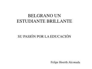 BELGRANO UN ESTUDIANTE BRILLANTE SU PASIÓN POR LA EDUCACIÓN