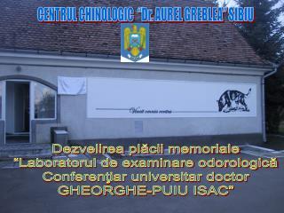 CENTRUL CHINOLOGIC  �Dr. AUREL GREBLEA� SIBIU