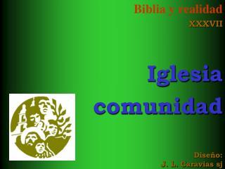 Biblia y realidad XXXVII Iglesia comunidad Diseño: J. L. Caravias sj