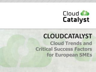 CLOUDCATALYST Cloud Trends and  Critical Success Factors  for  European SMEs