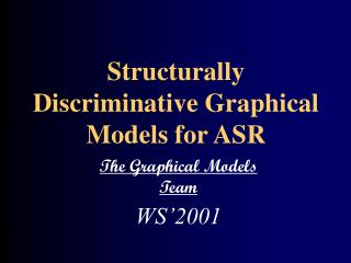 Structurally Discriminative Graphical Models for ASR