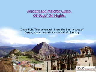Ancient and Majestic Cusco. 05 Days/ 04 Nights.