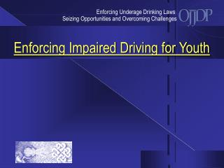 Enforcing Underage Drinking Laws  Seizing Opportunities and Overcoming Challenges