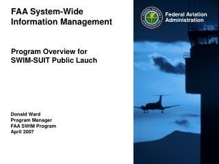 FAA System-Wide Information Management   Program Overview for  SWIM-SUIT Public Lauch