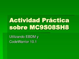 Actividad Práctica sobre MC9S08SH8