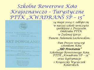 """Szkolne Rowerowe Koło Krajoznawczo – Turystyczne  PTTK """"KWADRANS SP – 15"""""""