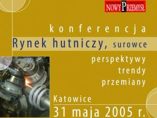 HUTNICTWO W LICZBACH ROK 2003 W 2003 roku polskie huty wyprodukowały 9,1 mln ton stali surowej.