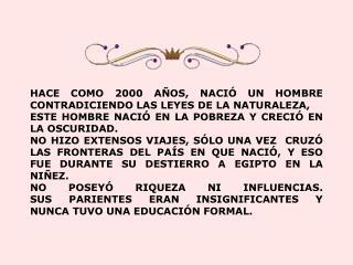 HACE COMO 2000 AÑOS, NACI Ó  UN HOMBRE  CONTRADICIENDO LAS LEYES DE LA  N ATURALEZA,