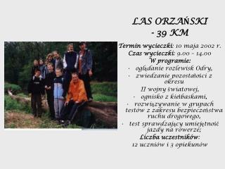LAS ORZAŃSKI - 39 KM Termin wycieczki : 10 maja 2002 r. Czas wycieczki : 9.00 – 14.00 W programie: