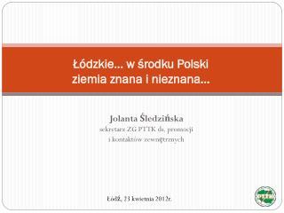 Łódzkie… w środku Polski  ziemia znana i nieznana…